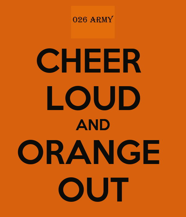 CHEER  LOUD AND ORANGE  OUT
