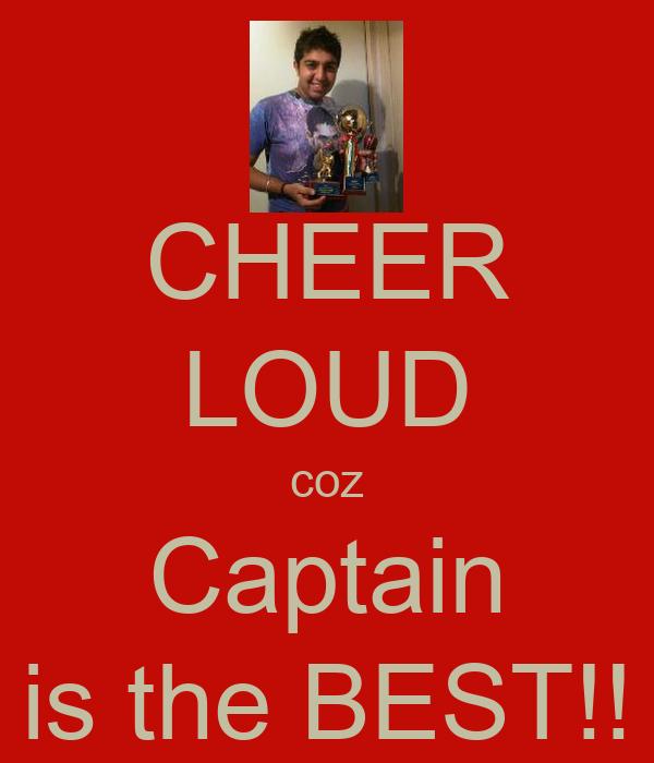 CHEER LOUD coz Captain is the BEST!!