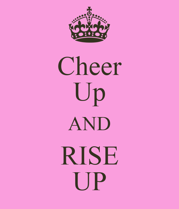 Cheer Up AND RISE UP