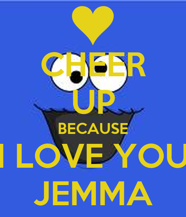 Cheer Up Because I Love You Jemma Poster Scott Keep Calm O Matic