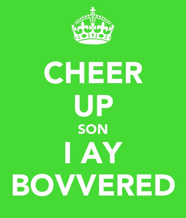 CHEER UP SON I AY BOVVERED