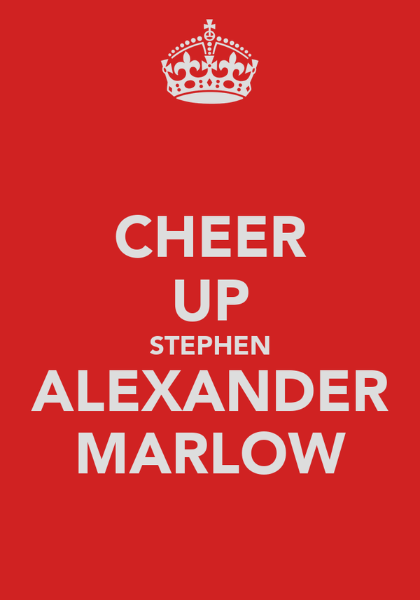 CHEER UP STEPHEN ALEXANDER MARLOW