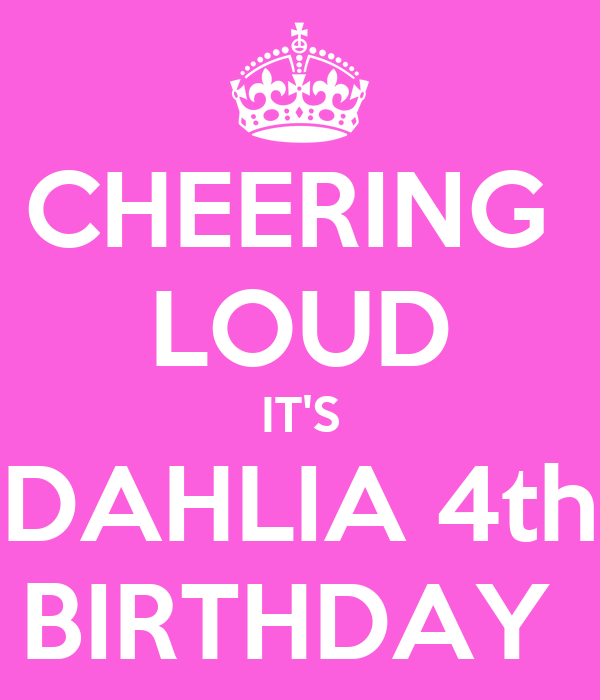 CHEERING  LOUD IT'S DAHLIA 4th BIRTHDAY