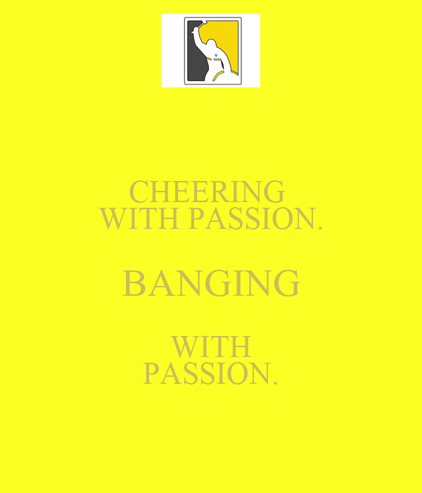 CHEERING  WITH PASSION. BANGING WITH PASSION.