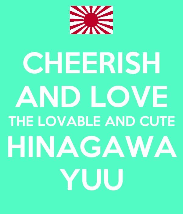 CHEERISH AND LOVE THE LOVABLE AND CUTE HINAGAWA YUU
