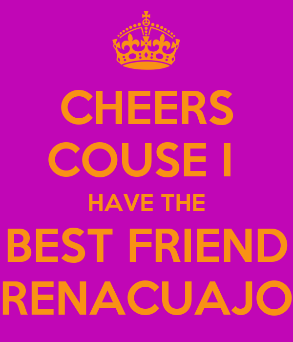 CHEERS COUSE I  HAVE THE BEST FRIEND RENACUAJO