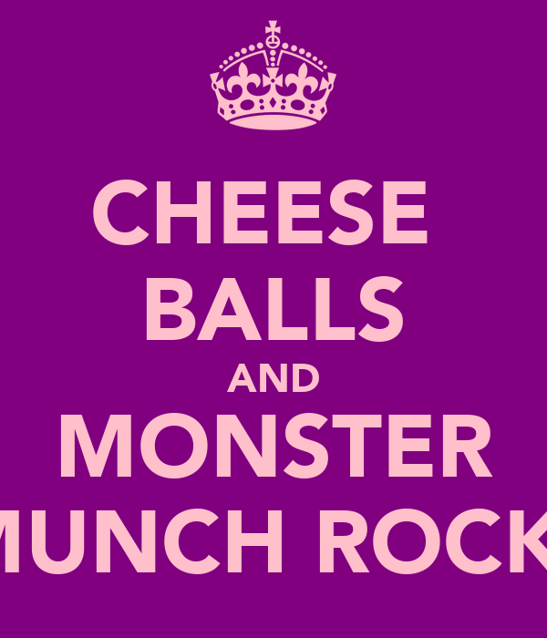 CHEESE  BALLS AND MONSTER MUNCH ROCK!