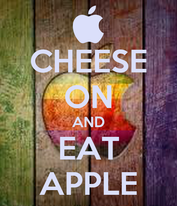 CHEESE ON AND EAT APPLE