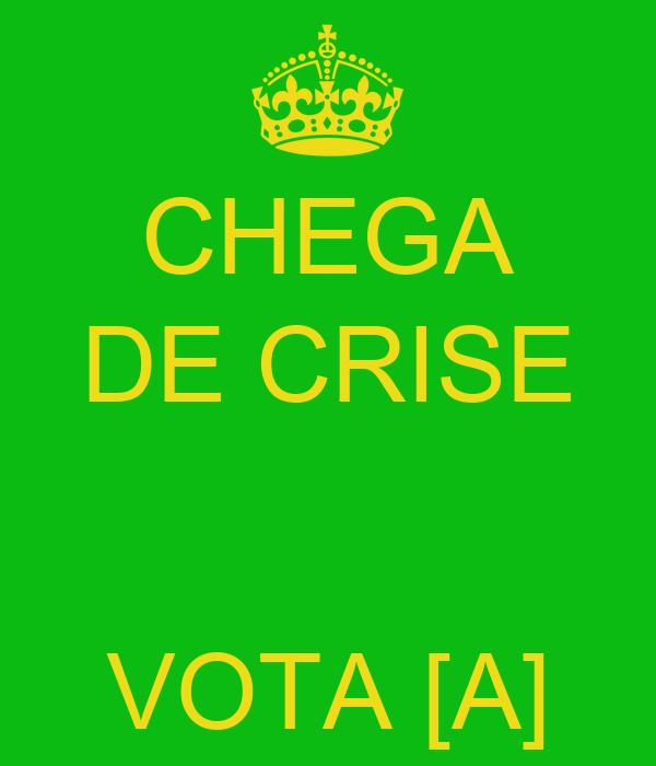 CHEGA DE CRISE   VOTA [A]