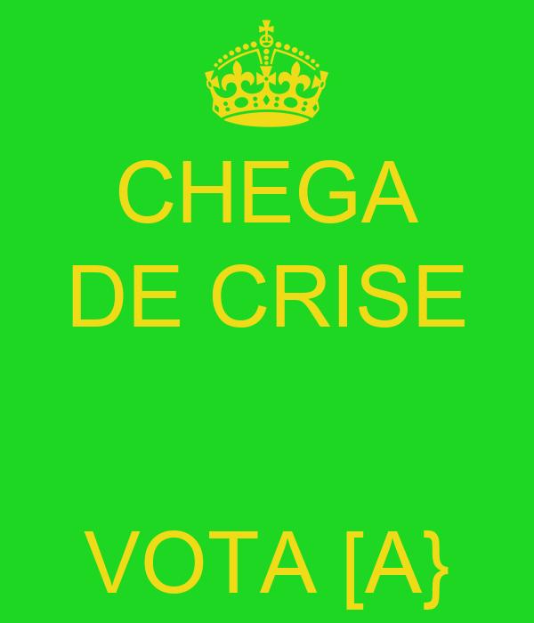 CHEGA DE CRISE   VOTA [A}