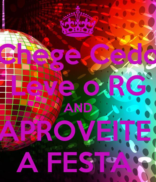 Chege Cedo Leve o RG AND APROVEITE  A FESTA
