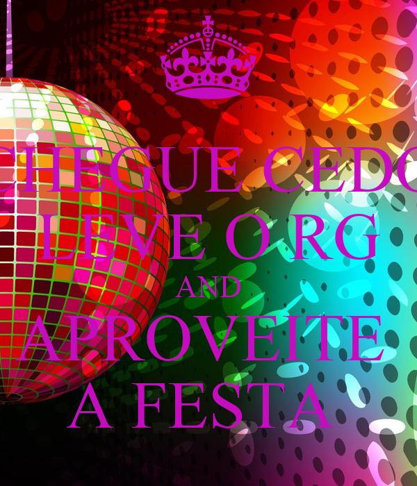 CHEGUE CEDO LEVE O RG AND APROVEITE  A FESTA