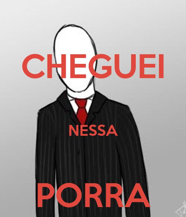 CHEGUEI  NESSA  PORRA