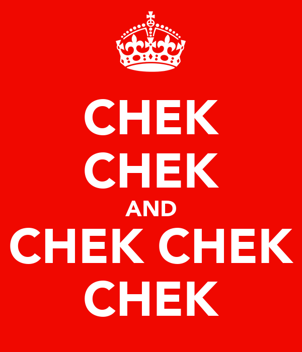CHEK CHEK AND CHEK CHEK CHEK