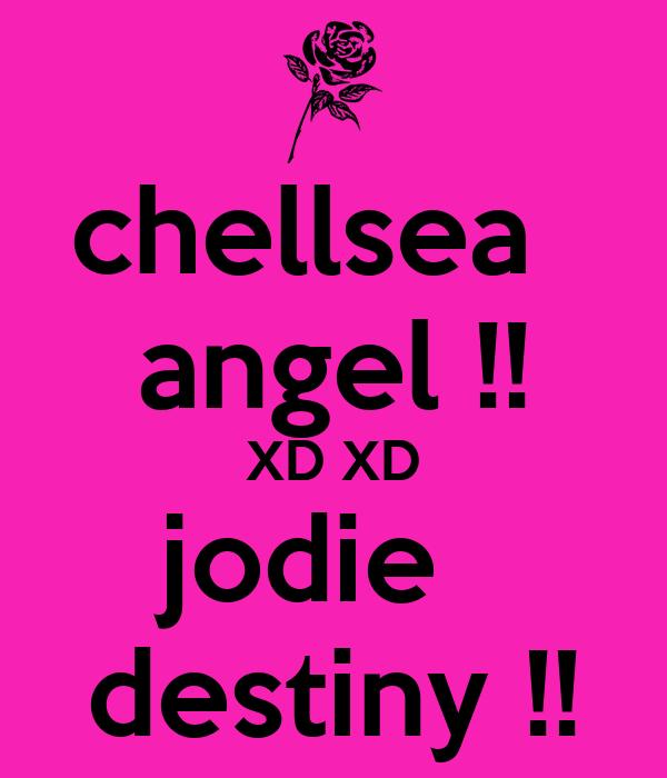 chellsea   angel !! XD XD jodie   destiny !!