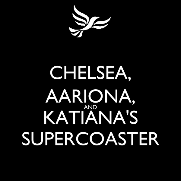 CHELSEA, AARIONA, AND KATIANA'S SUPERCOASTER