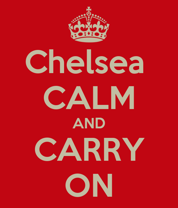 Chelsea  CALM AND CARRY ON