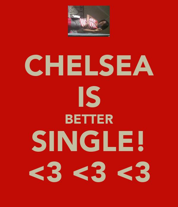 CHELSEA IS BETTER SINGLE! <3 <3 <3