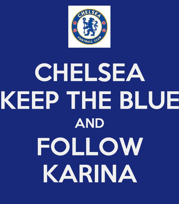 CHELSEA KEEP THE BLUE AND FOLLOW KARINA