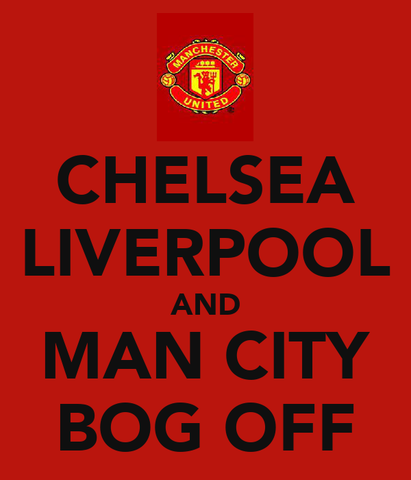 CHELSEA LIVERPOOL AND MAN CITY BOG OFF