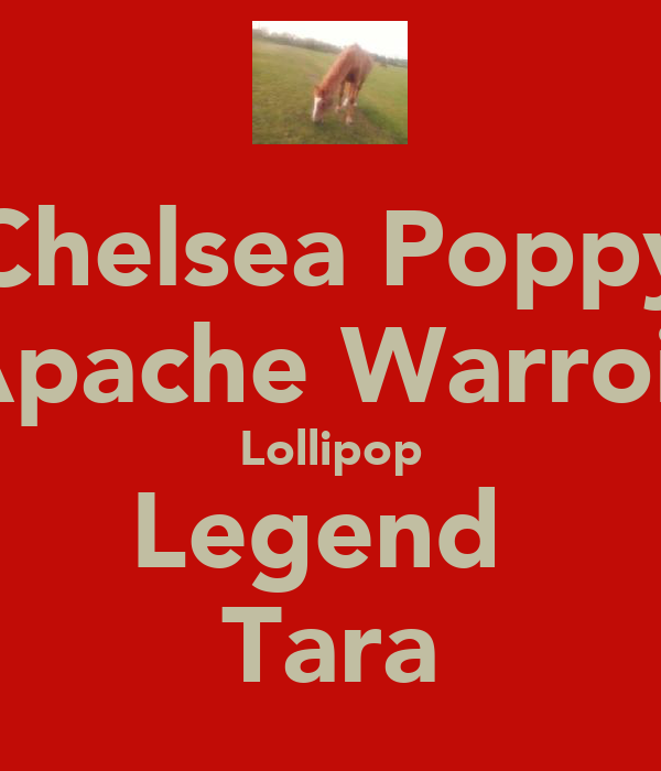Chelsea Poppy Apache Warroir Lollipop Legend  Tara