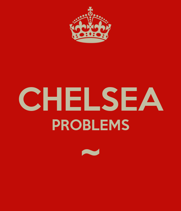 CHELSEA PROBLEMS ~