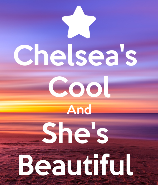 Chelsea's  Cool And She's  Beautiful