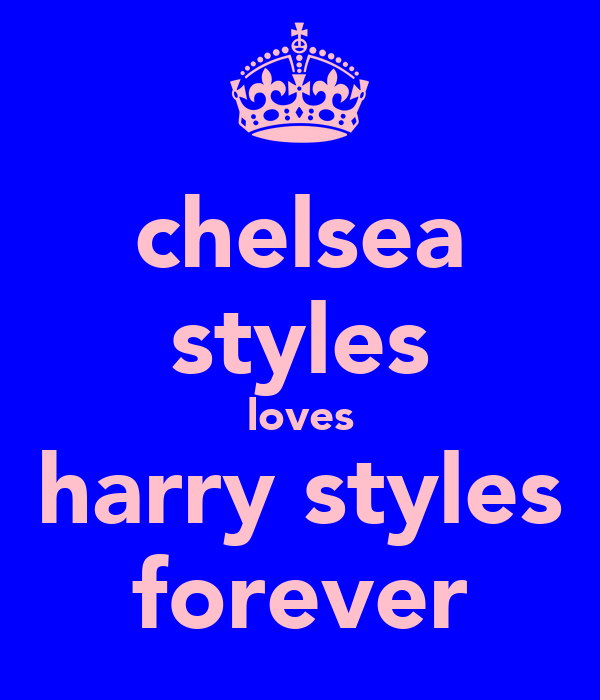 chelsea styles loves harry styles forever
