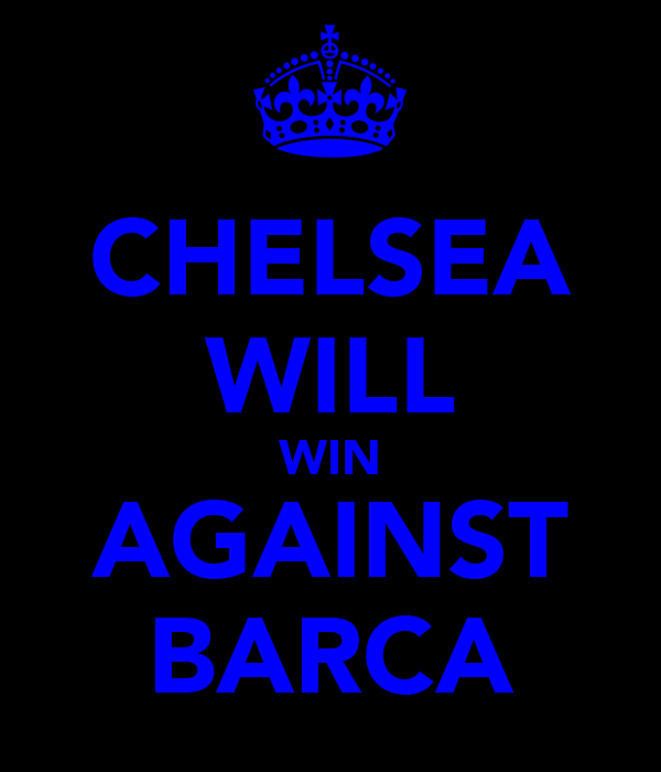 CHELSEA WILL WIN AGAINST BARCA