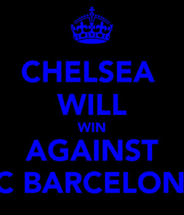 CHELSEA  WILL WIN AGAINST FC BARCELONA