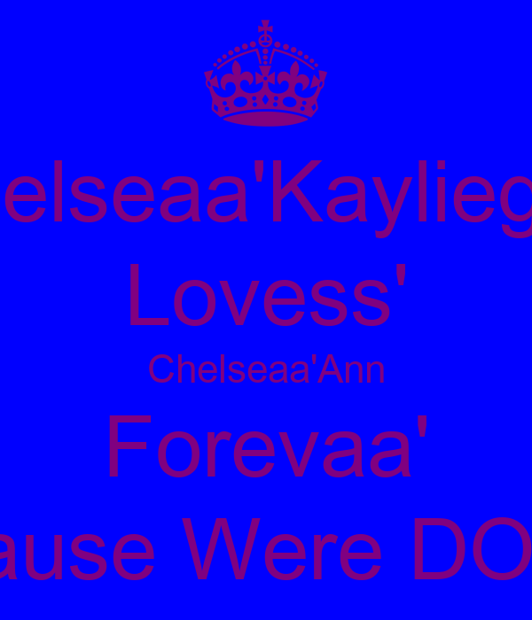 Chelseaa'Kaylieghh Lovess' Chelseaa'Ann Forevaa' Cause Were DON!
