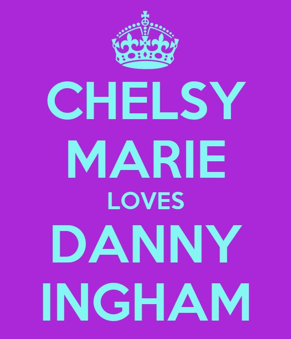 CHELSY MARIE LOVES DANNY INGHAM