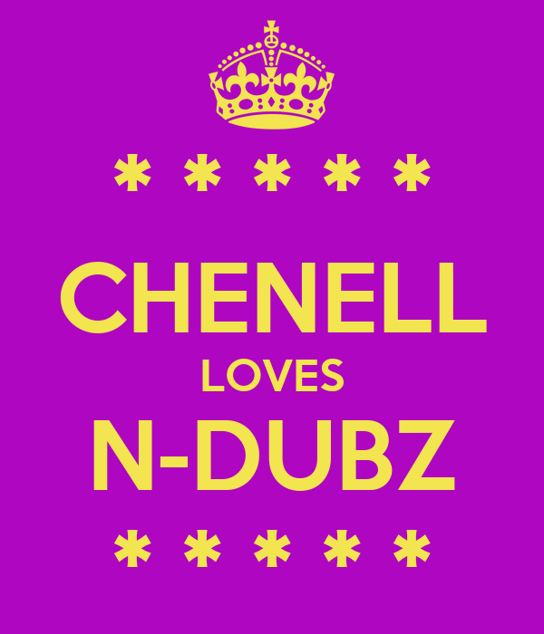 * * * * * CHENELL LOVES N-DUBZ * * * * *