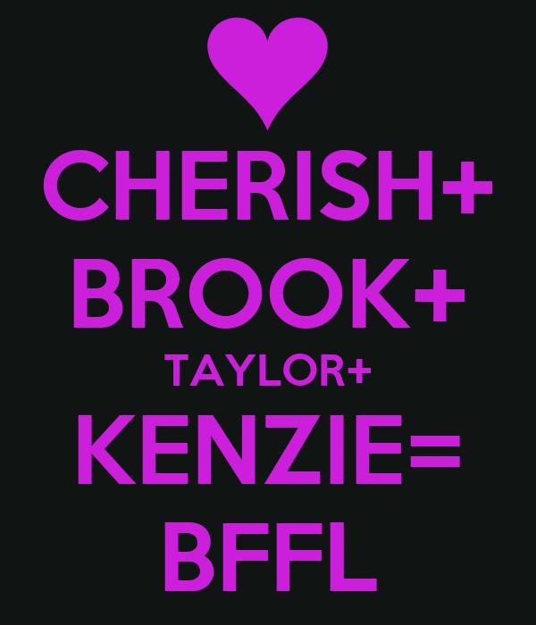 CHERISH+ BROOK+ TAYLOR+ KENZIE= BFFL