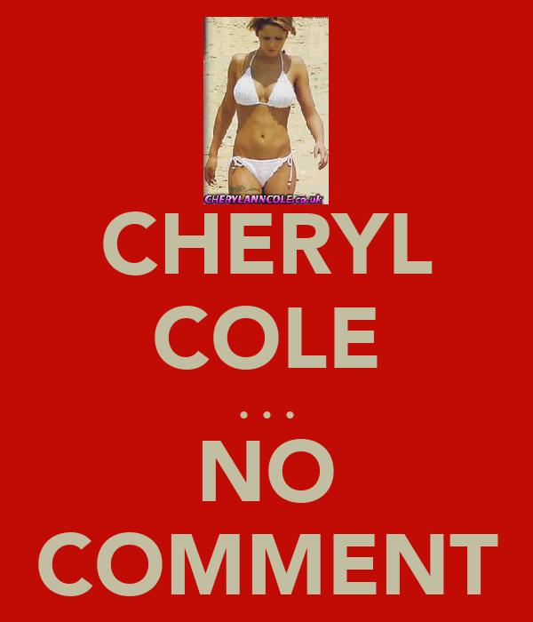 CHERYL COLE . . . NO COMMENT
