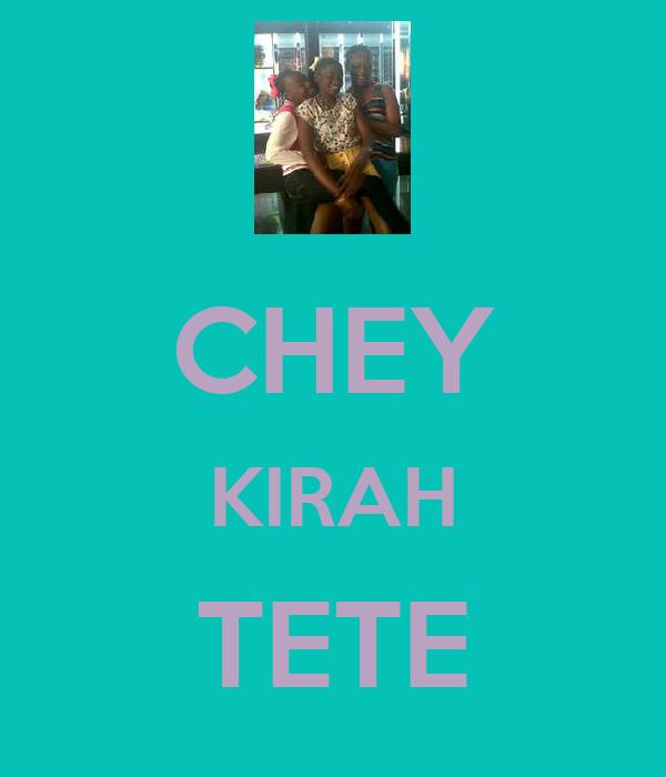 CHEY KIRAH TETE