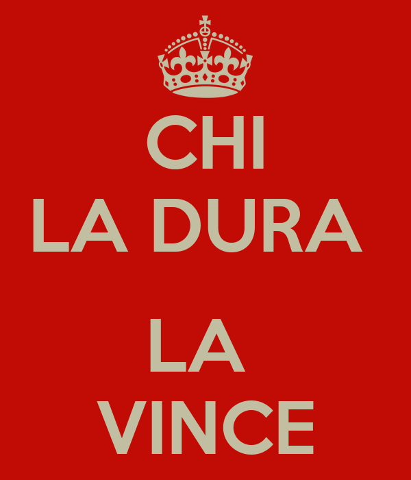 CHI LA DURA   LA  VINCE