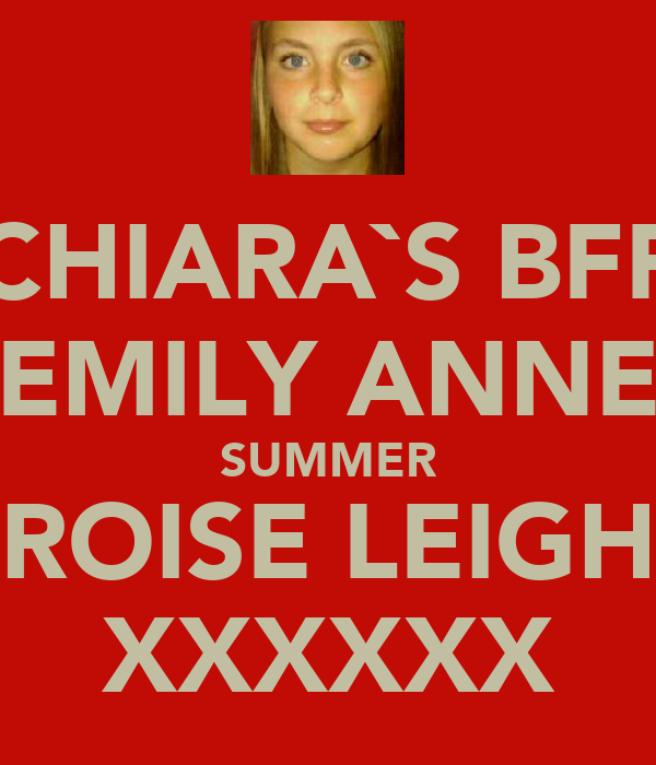 CHIARA`S BFF EMILY ANNE SUMMER ROISE LEIGH XXXXXX