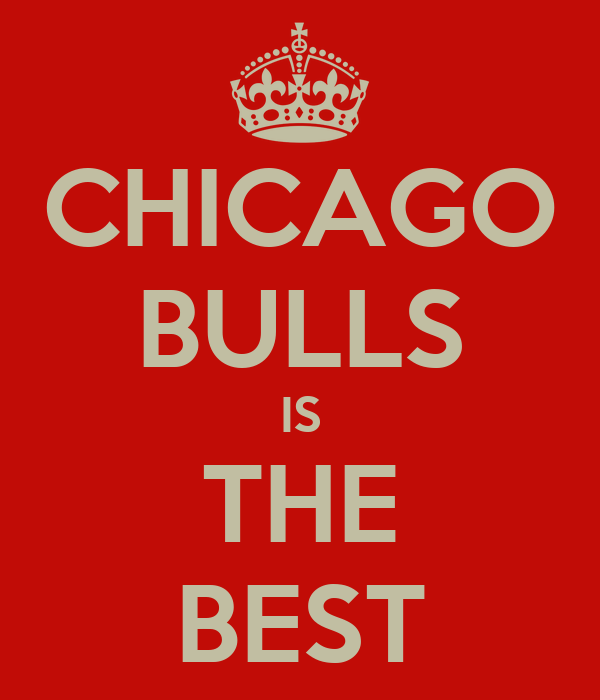 CHICAGO BULLS IS THE BEST
