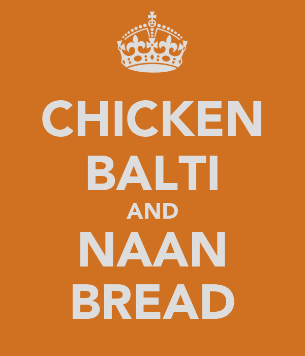 CHICKEN BALTI AND NAAN BREAD