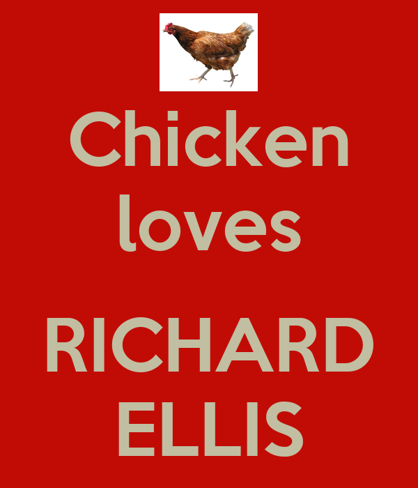 Chicken loves  RICHARD ELLIS