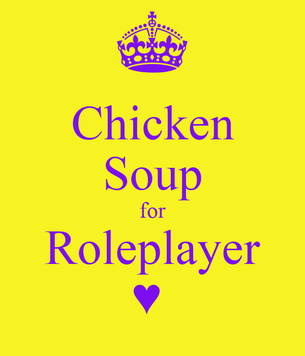 Chicken Soup for Roleplayer ♥