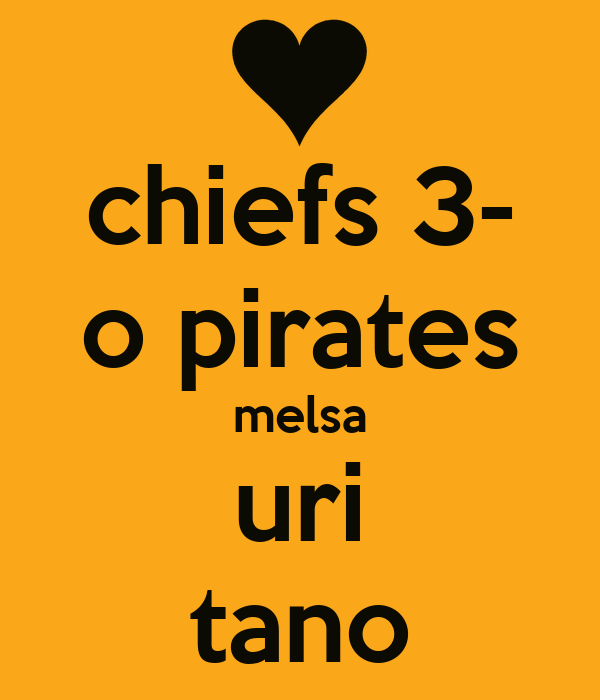 chiefs 3- o pirates melsa uri tano