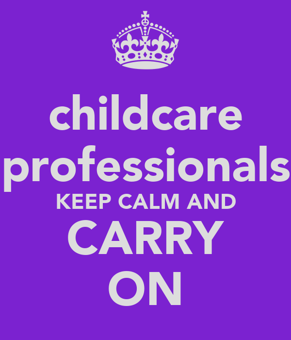 childcare professionals KEEP CALM AND CARRY ON
