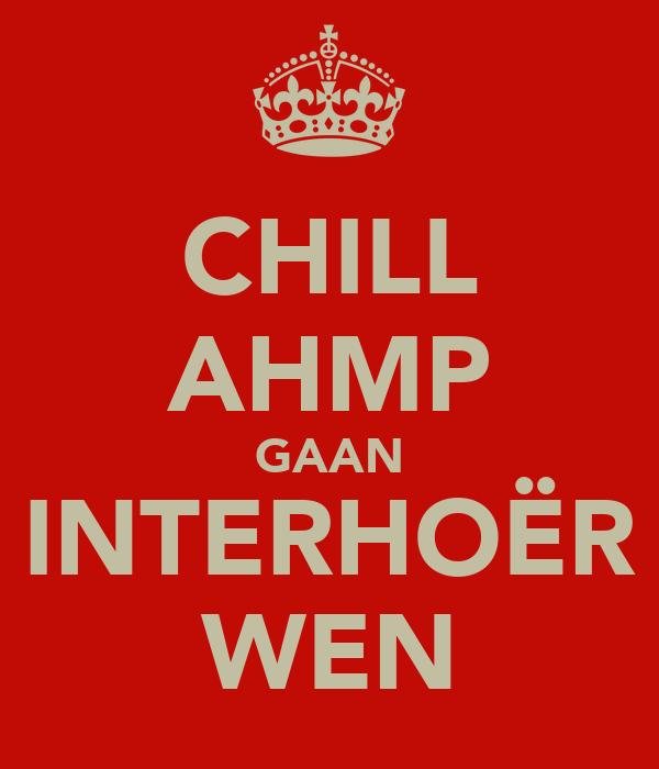 CHILL AHMP GAAN INTERHOËR WEN