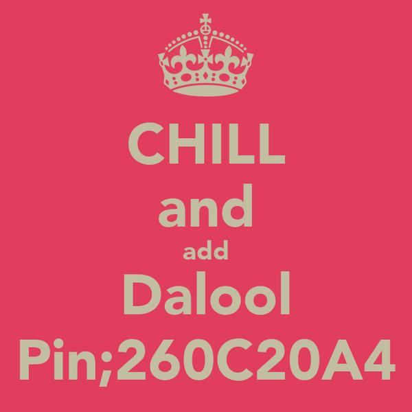 CHILL and add Dalool Pin;260C20A4