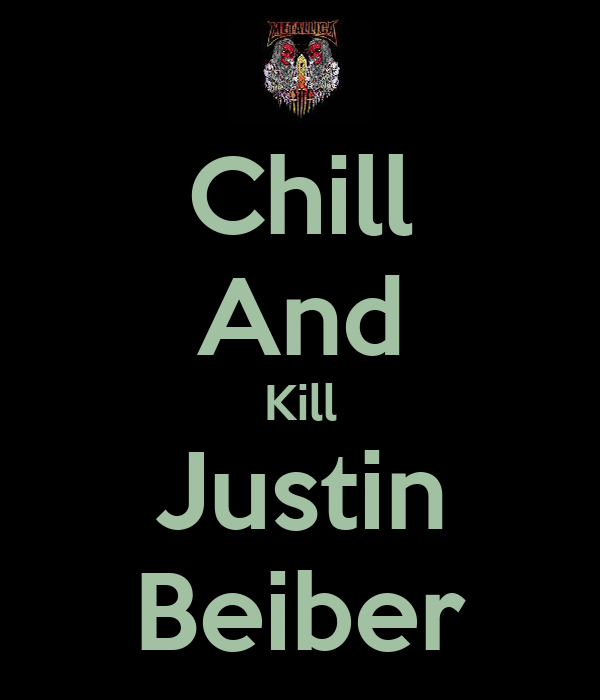 Chill And Kill Justin Beiber