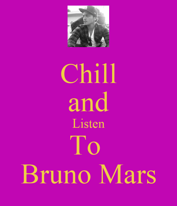Chill and Listen To  Bruno Mars