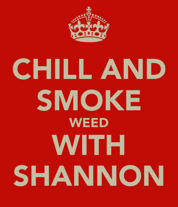 CHILL AND SMOKE WEED WITH SHANNON