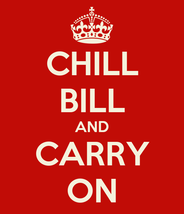 CHILL BILL AND CARRY ON
